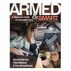 L@@K NEW --- Armed & Smart: A Beginner's Guide to Concealed Carry