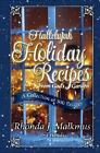 Hallelujah Holiday Recipes from God's Garden : A Collection of 300 Recipes