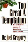 Too Great a Temptation : The Seductive Power of America's Super Church by...