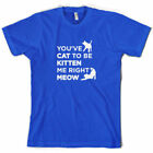 You've Cat To Be Kitten Me Right Meow - Mens T-Shirt - 10 Colours - Funny - Pet