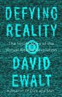 Defying Reality The Inside Story of the Virtual Rea by David M. Ewalt 0735215677