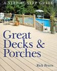 Great Decks And Porches: A Step-by-Step Guide by Peters, Rick 0806966432
