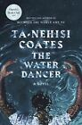 The Water Dancer: A Novel by Ta-Nehisi Coates (0399590595)