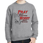 Pray About Everything Kids Sweatshirt Worry About Nothing Long Sleeve - 1233C