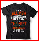 Born in April Birthday Gift T-shirt Only The best are born i April Gift Tee