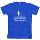 On The 8th Day Metal Detecting Was Created - Mens T-Shirt - 10 Colours -Detector