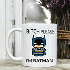 Coffee Mug - Bitch Please, I'm Batman