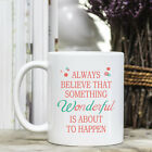 Coffee Mug - Positive Quote Message Always Believe That Something Wonderful