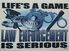 Police Tshirt Life's A Game Law Enforcement Is Serious Cop Americas Finest Badge