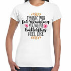 Thank you for reminding me what butterflies feel like Ladies T Shirt - Valentine