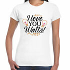 I Love You Watts Ladies TShirt - Valentine Birthday Gift