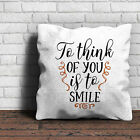 To Think Of You Is To Smile Cushion - Love Valentines Gift Home