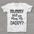 Mummy Will You Marry My Daddy - Cute Proposal Engagement Childrens Kids T Shirt