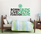 Official Celtic Football Club Born Live Forver Wall Sticker Decal Vinyl Mural