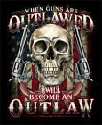 When Guns Are Outlawed I will Become An Outlaw  T Shirt Fast Shipping