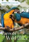 Parrots of the Wild : A Natural History of the World's Most Threatened Birds by