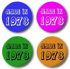 "MADE IN 1973 - 25mm 1"" Button Badge,Various Colours,40th Birthday Seventies 70's"