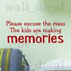 making memories quotes - Please Excuse The Mess Kids Are Making Memories Wall Decal Vinyl Sticker Quote