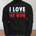 Life Humor Dont Husband I Love My Wife Funny Mens Black Sweatshirt