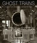 Ghost Trains : Images From America's Railroad Heritage By James P. Bell (2014)