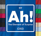 Periodic Table AH! THE ELEMENT OF SURPRISE Science Chemistry Geek Nerdy T-Shirt