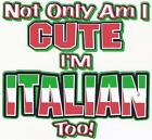 NOT ONLY I'M CUTE I'M ITALIAN TOO Lap Shoulder Creeper Newborn To 24 Months