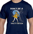 Don't Be A Salty Bitch Funny TEE SHIRT Sm Med LG XL 2X 3X 4X 5X