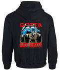 Hoodie - 6298 Car Gotta Get Dirty Mudder Off Road 4x4 Pick Up Quad ATV US Auto