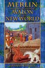 Merlin and the Discovery of Avalon in the New World Graham Phillips