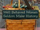 Primitive Well Behaved Women Seldom Make History handcrafted country sign