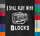 I STILL PLAY WITH BLOCKS Mechanic T-Shirt 100% Ringspun Engine Car Truck Men Tee