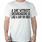 A Day Without Snowboarding Is Like A Day On Skis Funny Slogan T-Shirt