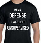 In My Defense I Was Left Unsupervised Funny Sarcastic Gift Funny T-SHIRT