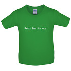 Relax I'm Hilarious - Kids / Childrens T-Shirt-Funny / funny Clothing-10 Colours