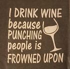 I Drink Wine Punching People is Frowned Upon T-Shirt