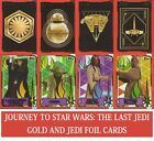 Topps STAR WARS JOURNEY TO THE LAST JEDI FOIL + GOLD CARDS BUY 3 GET 1 FREE!