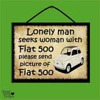 """""""LONELY MAN SEEKS WOMAN WITH FIAT 500"""" WOODEN POSTER PLAQUE/SHABBY CHIC SIGN"""