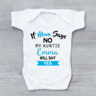 Personalised If Mum Says No Auntie Will Say Yes Boys Baby Grow Bodysuit