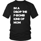 I'm A Drop The F-Bomb Kind Of Mom Funny Unisex Shirt With Saying Men Women Shirt