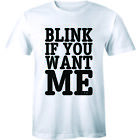 Blink If You Want Me Funny Flirting Sarcastic Pick Up Line Men's T-shirt Tee