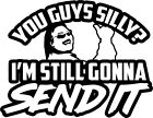 Silly Gonna Send It Vinyl Decal Bumper Sticker Funny Larry Snowmobile Enticer