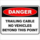 Danger Signs -  TRAILING CABLE NO VEHICLES BEYOND THIS POINT