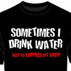 SOMETIMES I DRINK WATER JUST TO SURPRISE MY LIVER BEER FUN FUNNY NEW MEN T-SHIRT