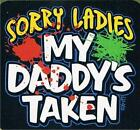 SORRY LADIES MY DADDY'S TAKEN Kids T-Shirt 2-4=XS To 14-16=LG