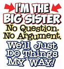 I'M THE BIG SISTER NO QUESTIONS WE'LL DO THINGS MY WAY Kids T-Shirt 2-4 To 14-16