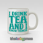 I Drink Tea Coffee And I Know Things Mug Cup Funny Slogan Gift
