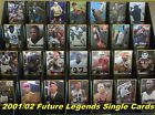 2001-02 LEGENDS Future Stars 28 Different Cards $1.00 Each *10 Mail FREE in USA