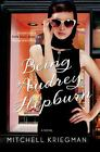 Being Audrey Hepburn : A Novel by Mitchell Kriegman (2014, Hardcover)