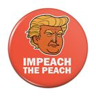 Impeach the Peach Donald Trump Funny Pinback Button Pin Badge