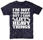 I'm Not That Smart But I Can Lift Heavy Things Funny Gym Workout T-Shirt